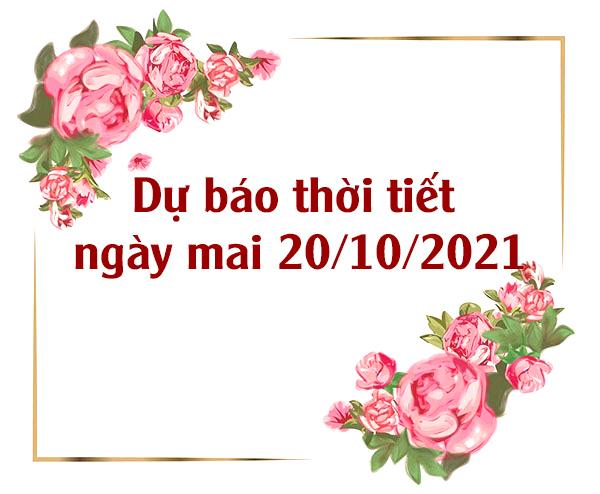 Dự báo thời tiết ngày mai 20/10/2021 trên toàn quốc